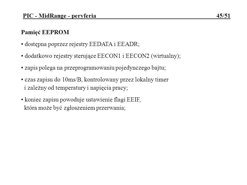 PIC - MidRange - peryferia 45/51 Pamięć EEPROM dostępna poprzez rejestry EEDATA i EEADR; dodatkowo rejestry sterujące EECON1 i EECON2 (wirtualny); zap