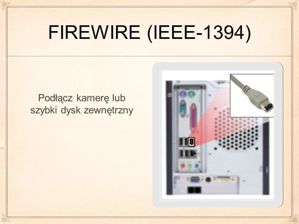 FIREWIRE (IEEE-1394) Podłącz kamerę lub szybki dysk zewnętrzny