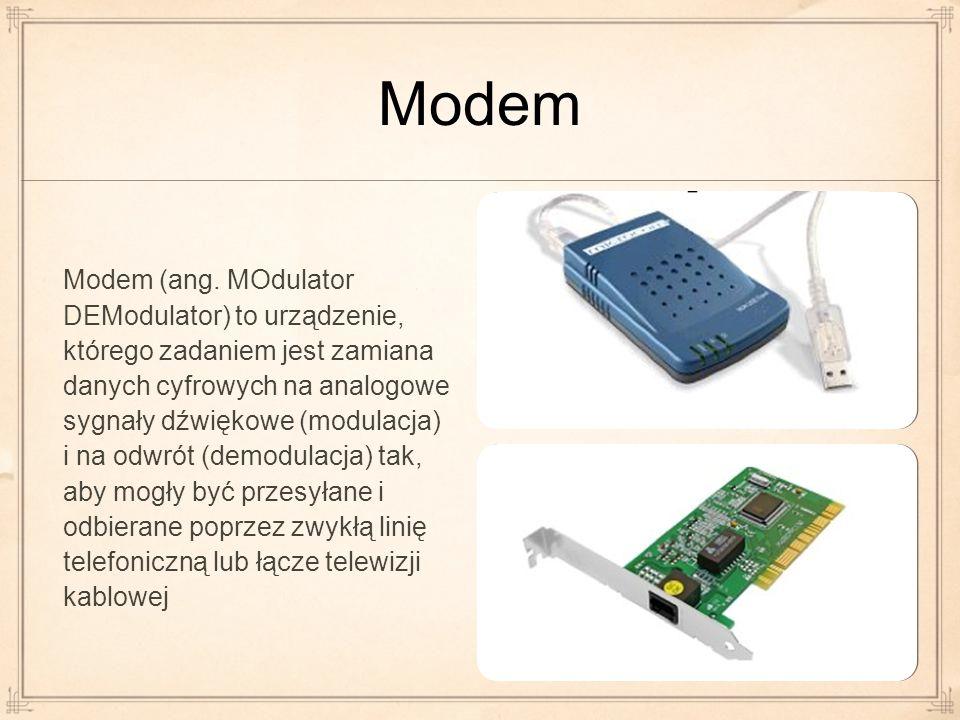 Modem Modem (ang. MOdulator DEModulator) to urządzenie, którego zadaniem jest zamiana danych cyfrowych na analogowe sygnały dźwiękowe (modulacja) i na