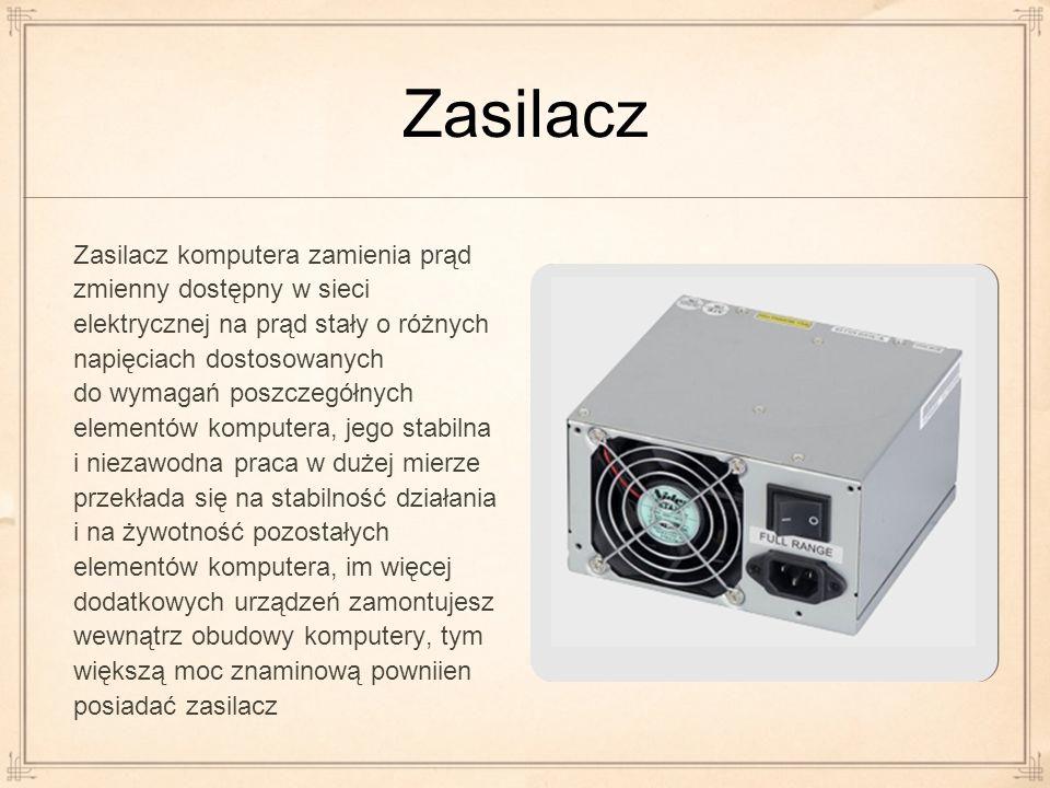 Zasilacz Zasilacz komputera zamienia prąd zmienny dostępny w sieci elektrycznej na prąd stały o różnych napięciach dostosowanych do wymagań poszczegół