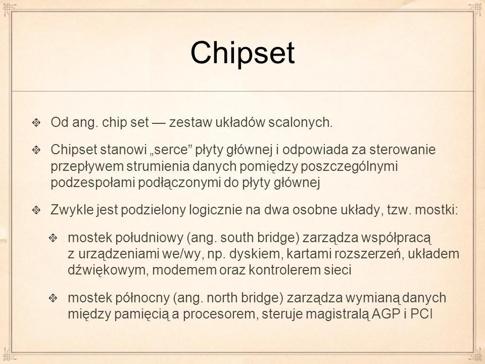 Od ang. chip set zestaw układów scalonych. Chipset stanowi serce płyty głównej i odpowiada za sterowanie przepływem strumienia danych pomiędzy poszcze