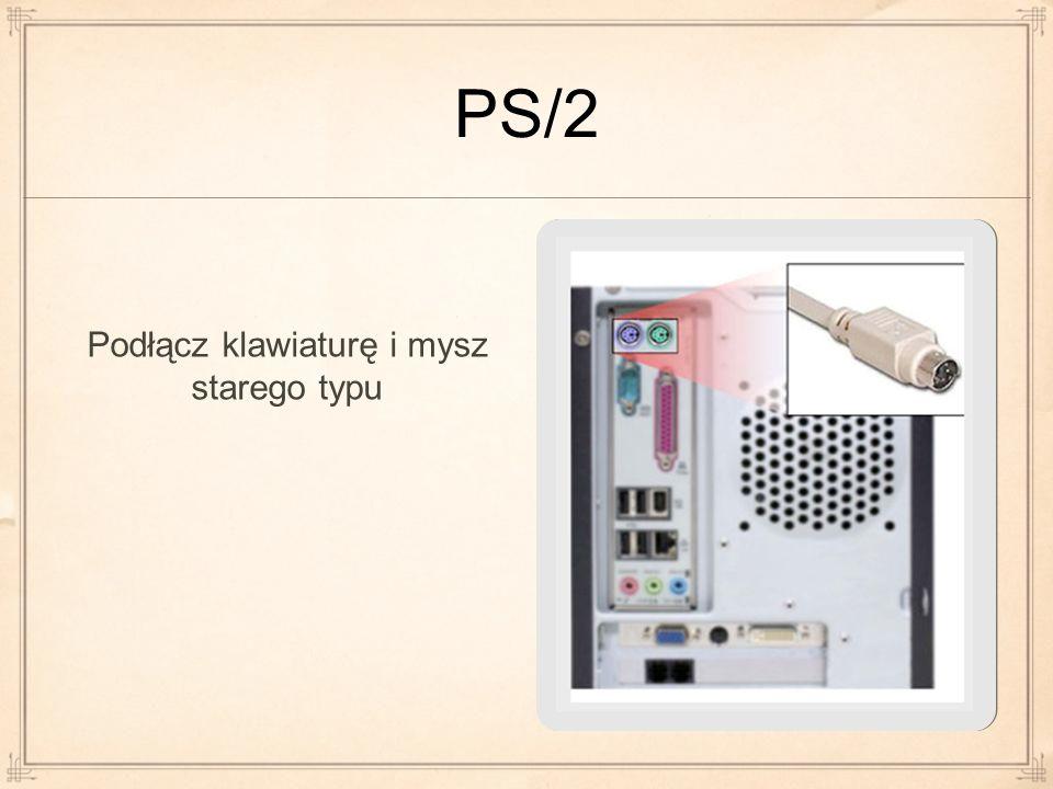 Podłącz klawiaturę i mysz starego typu PS/2