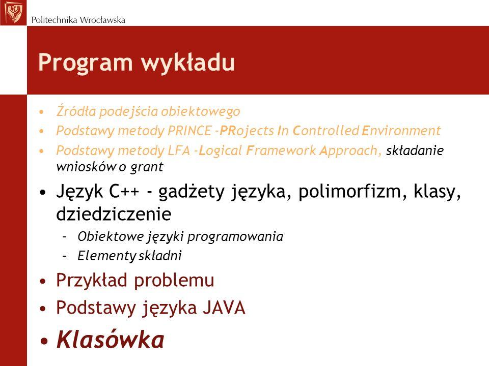 Program wykładu Źródła podejścia obiektowego Podstawy metody PRINCE -PRojects In Controlled Environment Podstawy metody LFA -Logical Framework Approac