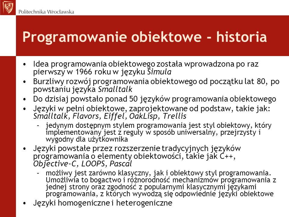 Programowanie obiektowe - historia Idea programowania obiektowego została wprowadzona po raz pierwszy w 1966 roku w języku Simula Burzliwy rozwój prog
