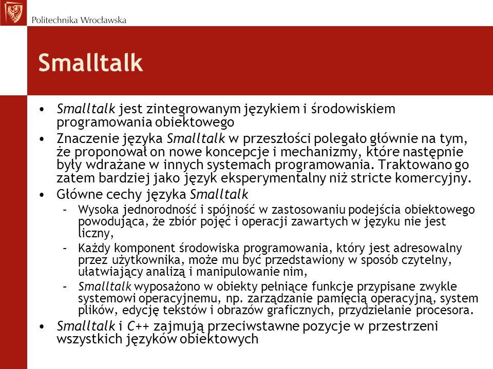 Smalltalk Smalltalk jest zintegrowanym językiem i środowiskiem programowania obiektowego Znaczenie języka Smalltalk w przeszłości polegało głównie na