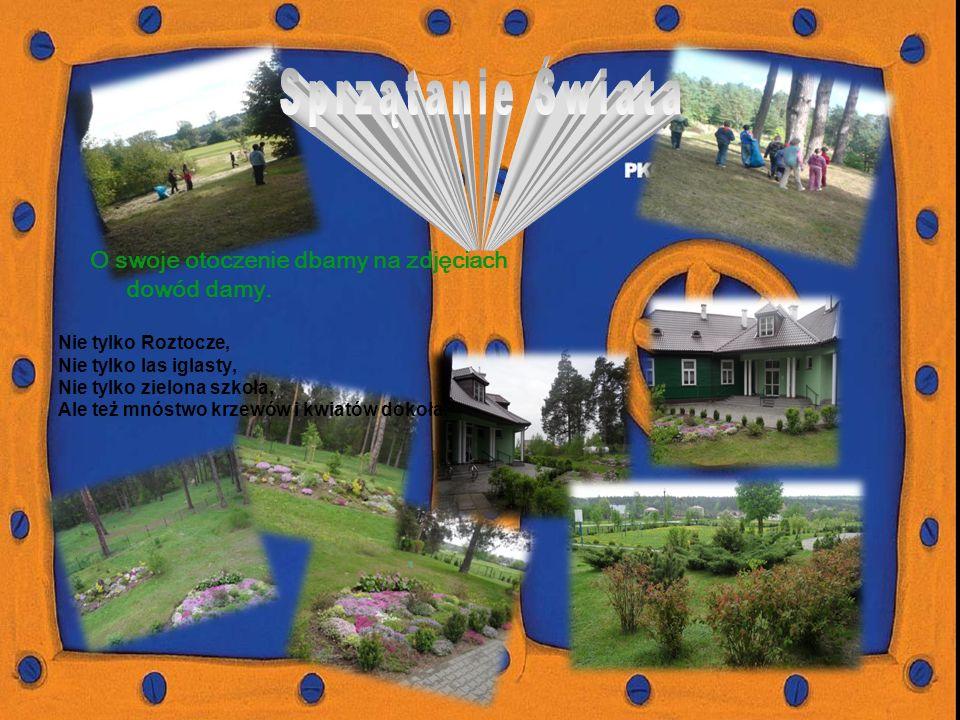 Nie tylko Roztocze, Nie tylko las iglasty, Nie tylko zielona szkoła, Ale też mnóstwo krzewów i kwiatów dokoła.