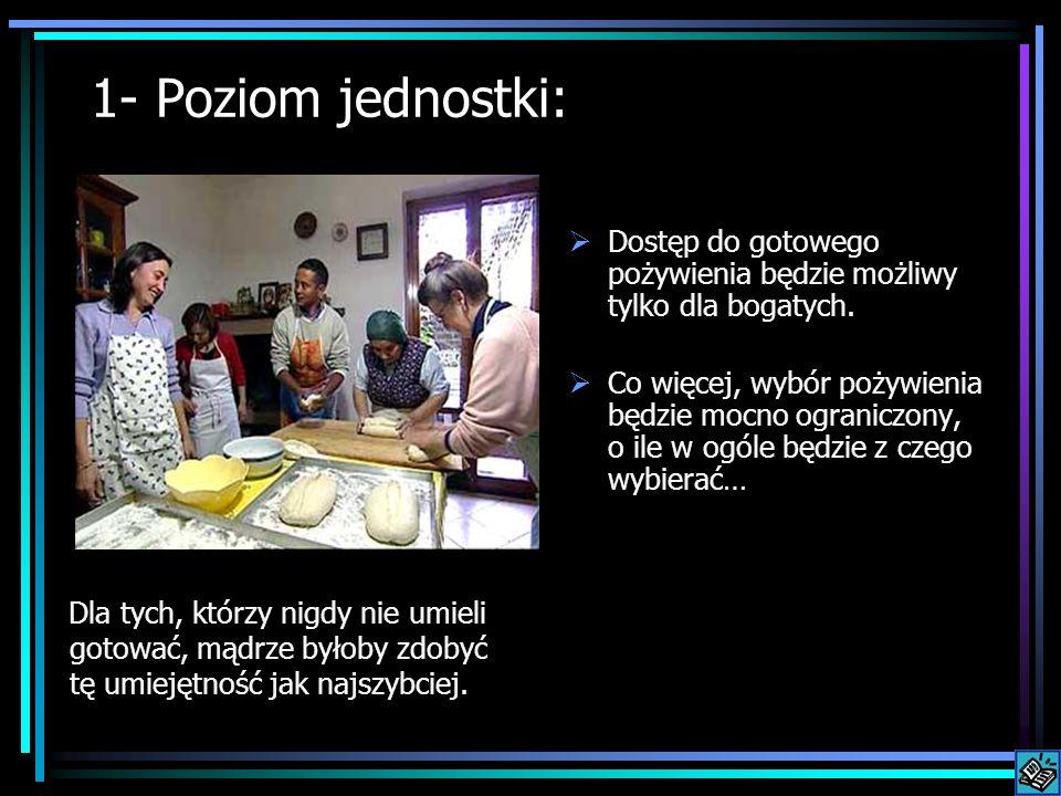 1- Poziom jednostki: Dla tych, którzy nigdy nie umieli gotować, mądrze byłoby zdobyć tę umiejętność jak najszybciej. Dostęp do gotowego pożywienia będ