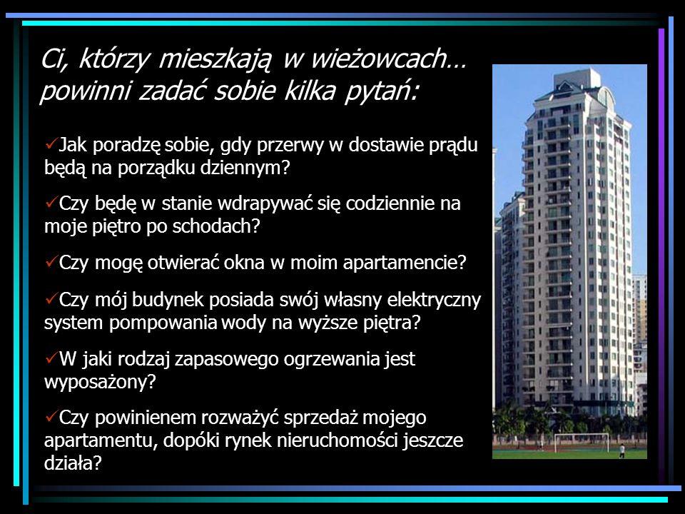 Ci, którzy mieszkają w wieżowcach… powinni zadać sobie kilka pytań: Jak poradzę sobie, gdy przerwy w dostawie prądu będą na porządku dziennym? Czy będ