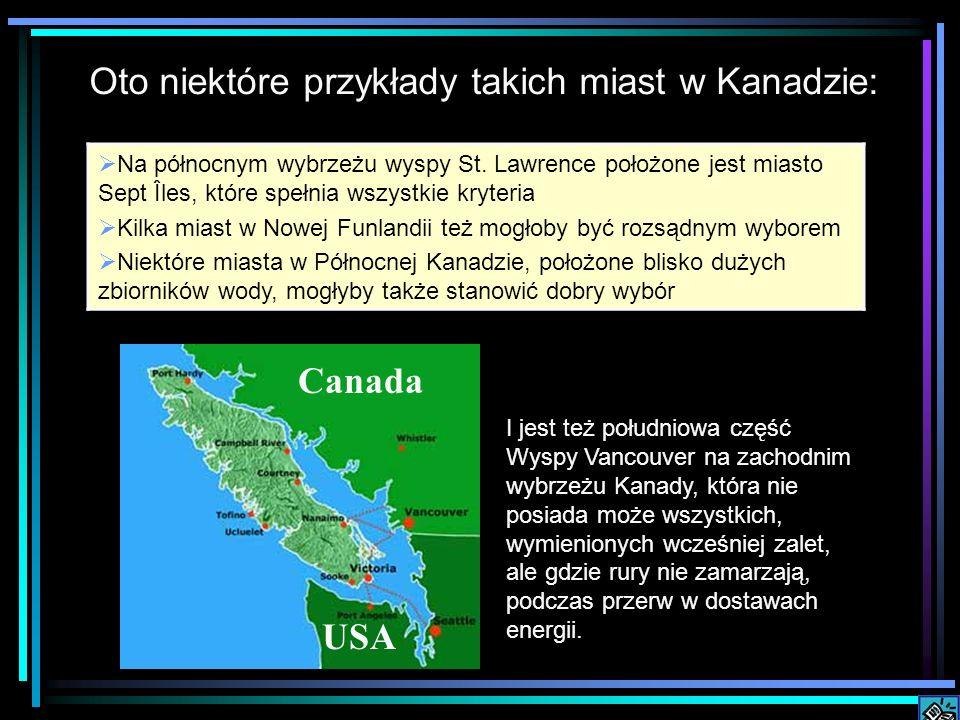 Oto niektóre przykłady takich miast w Kanadzie: Na północnym wybrzeżu wyspy St. Lawrence położone jest miasto Sept Îles, które spełnia wszystkie kryte