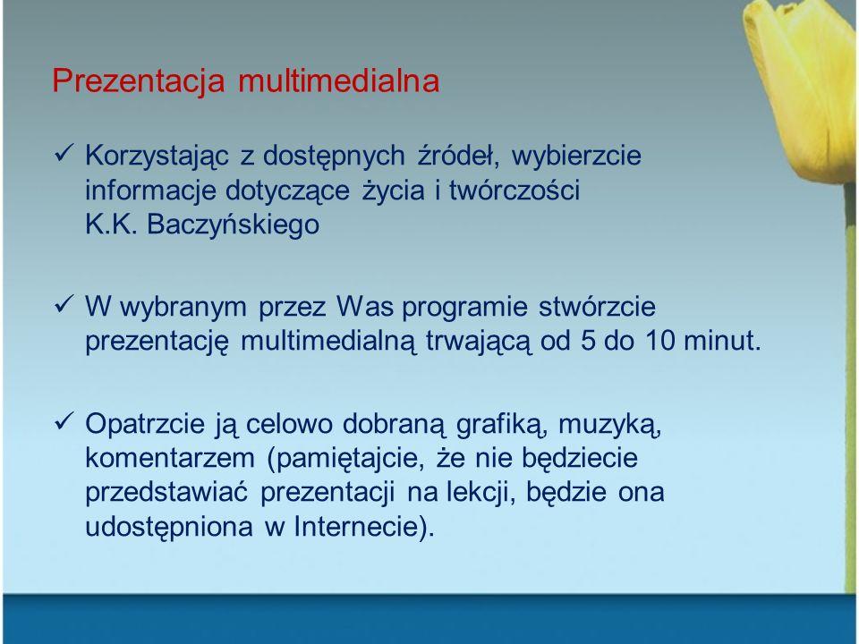 Prezentacja multimedialna Korzystając z dostępnych źródeł, wybierzcie informacje dotyczące życia i twórczości K.K. Baczyńskiego W wybranym przez Was p