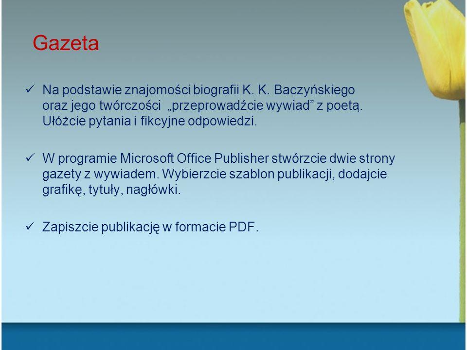Gazeta Na podstawie znajomości biografii K. K. Baczyńskiego oraz jego twórczości przeprowadźcie wywiad z poetą. Ułóżcie pytania i fikcyjne odpowiedzi.