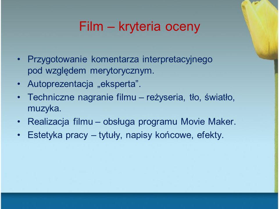 Film – kryteria oceny Przygotowanie komentarza interpretacyjnego pod względem merytorycznym. Autoprezentacja eksperta. Techniczne nagranie filmu – reż