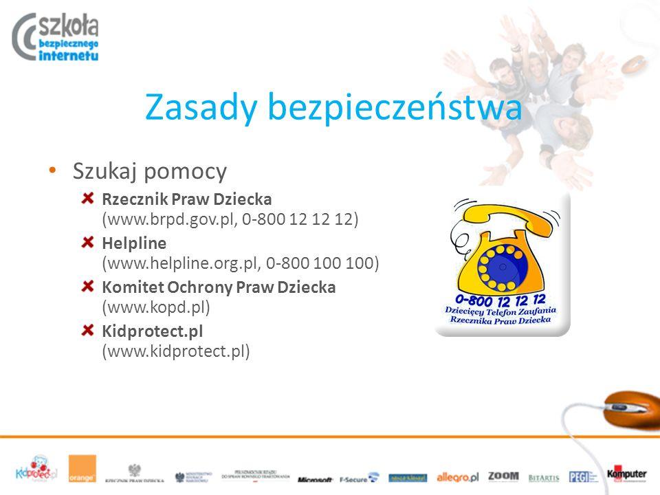 Zasady bezpieczeństwa Szukaj pomocy Rzecznik Praw Dziecka (www.brpd.gov.pl, 0-800 12 12 12) Helpline (www.helpline.org.pl, 0-800 100 100) Komitet Ochr