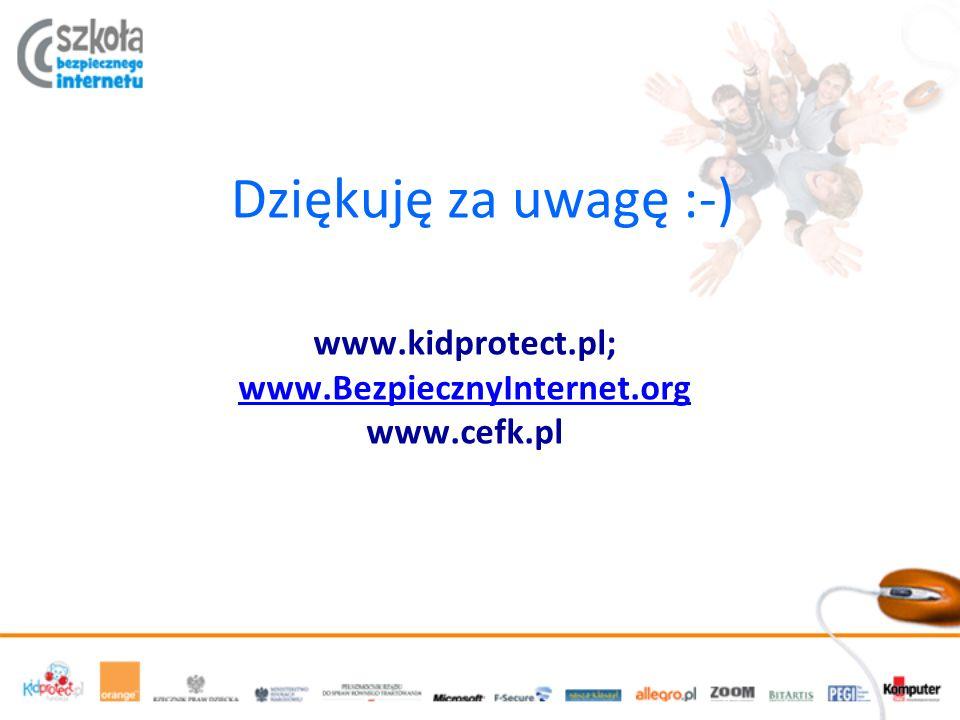 Dziękuję za uwagę :-) www.kidprotect.pl; www.BezpiecznyInternet.org www.cefk.pl