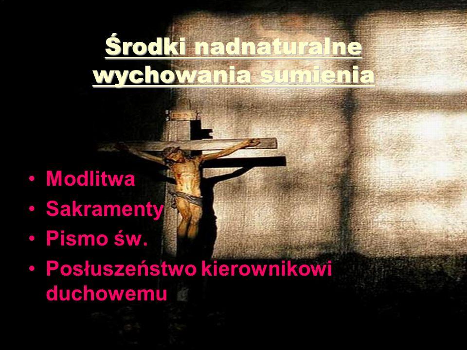Środki nadnaturalne wychowania sumienia Modlitwa Sakramenty Pismo św.