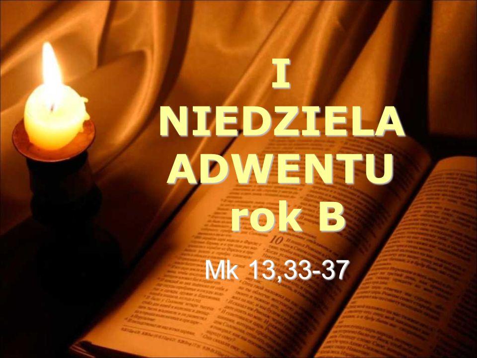 I NIEDZIELA ADWENTU rok B rok B Mk 13,33-37