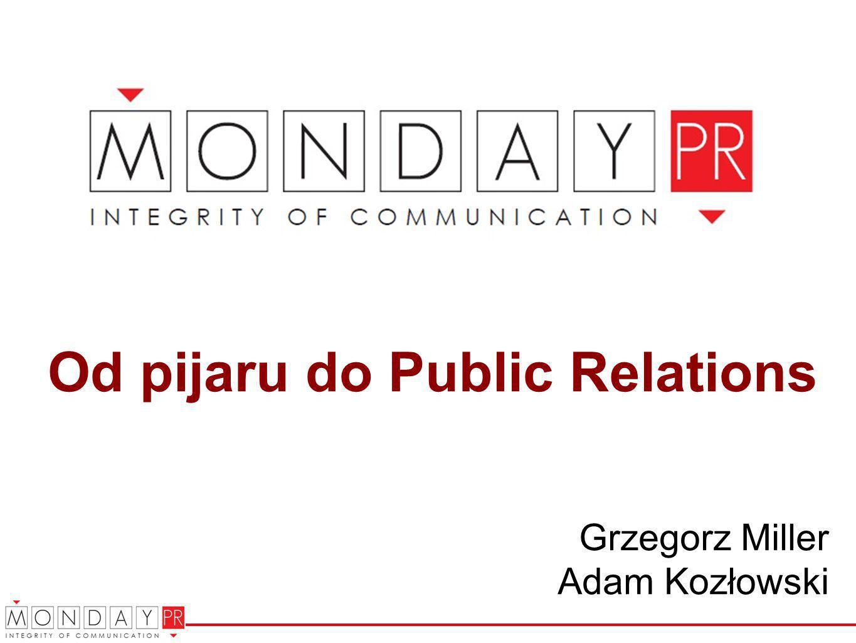 Od pijaru do Public Relations Grzegorz Miller Adam Kozłowski