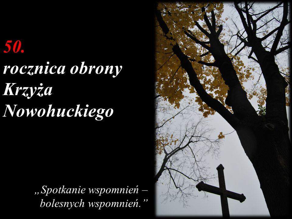 50. rocznica obrony Krzyża Nowohuckiego Spotkanie wspomnień – bolesnych wspomnień.