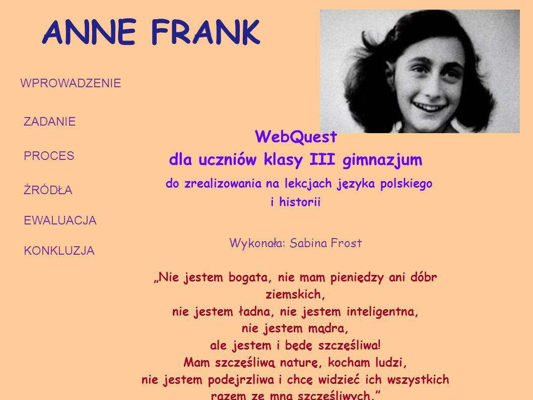WebQuest dla uczniów klasy III gimnazjum do zrealizowania na lekcjach języka polskiego i historii Wykonała: Sabina Frost Nie jestem bogata, nie mam pi