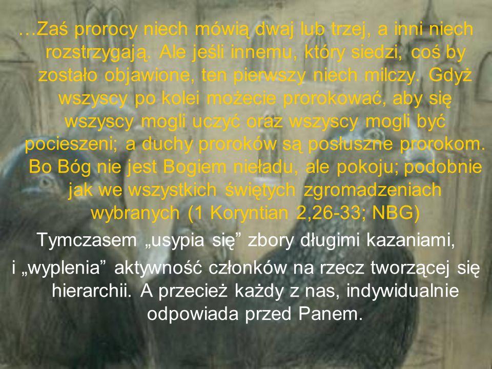 …Zaś prorocy niech mówią dwaj lub trzej, a inni niech rozstrzygają. Ale jeśli innemu, który siedzi, coś by zostało objawione, ten pierwszy niech milcz
