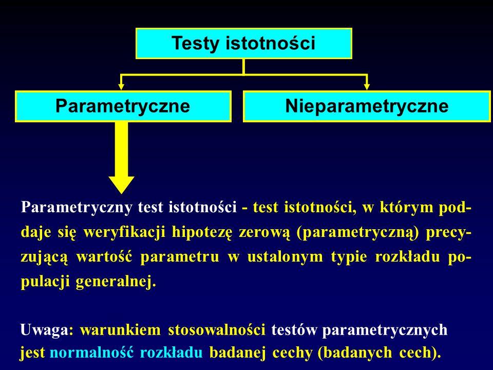 Testy istotności Nieparametryczne Parametryczny test istotności - test istotności, w którym pod- daje się weryfikacji hipotezę zerową (parametryczną)