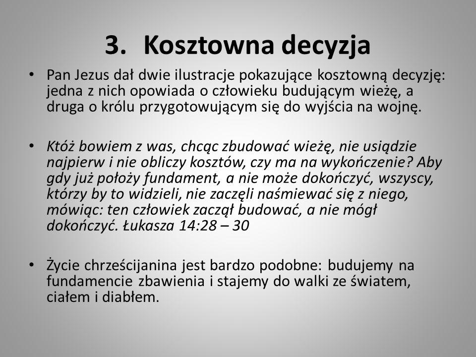 3.Kosztowna decyzja Pan Jezus dał dwie ilustracje pokazujące kosztowną decyzję: jedna z nich opowiada o człowieku budującym wieżę, a druga o królu prz