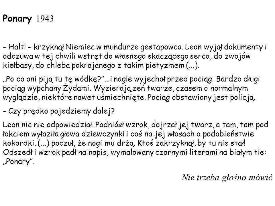 Ponary 1943 - Halt! - krzyknął Niemiec w mundurze gestapowca. Leon wyjął dokumenty i odczuwa w tej chwili wstręt do własnego skaczącego serca, do zwoj