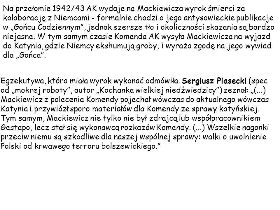 Na przełomie 1942/43 AK wydaje na Mackiewicza wyrok śmierci za kolaborację z Niemcami - formalnie chodzi o jego antysowieckie publikacje w Gońcu Codzi