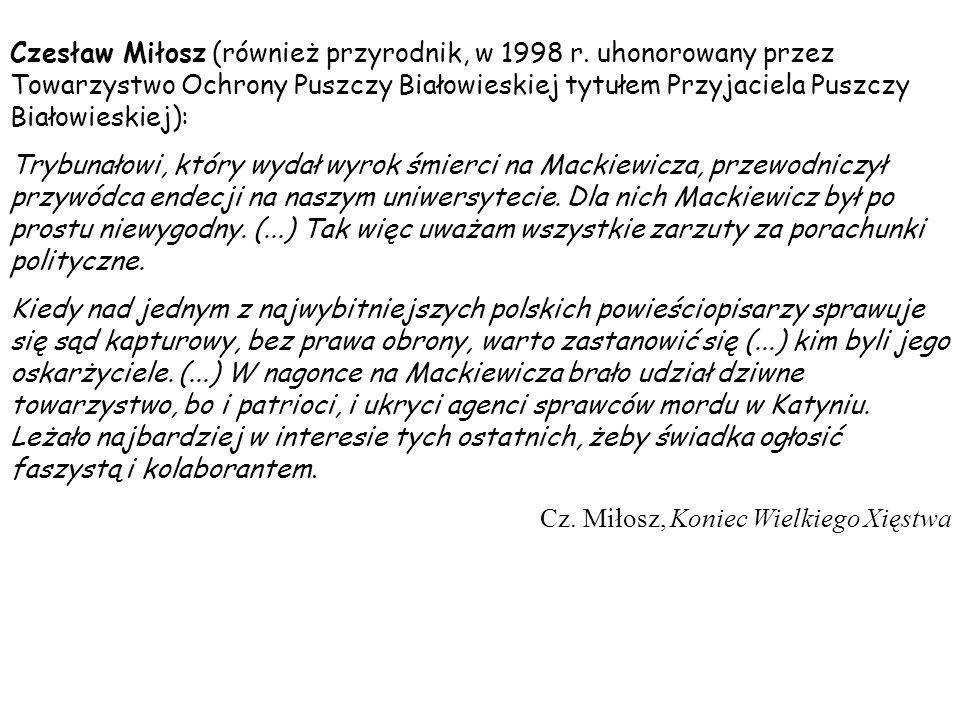 Czesław Miłosz (również przyrodnik, w 1998 r. uhonorowany przez Towarzystwo Ochrony Puszczy Białowieskiej tytułem Przyjaciela Puszczy Białowieskiej):