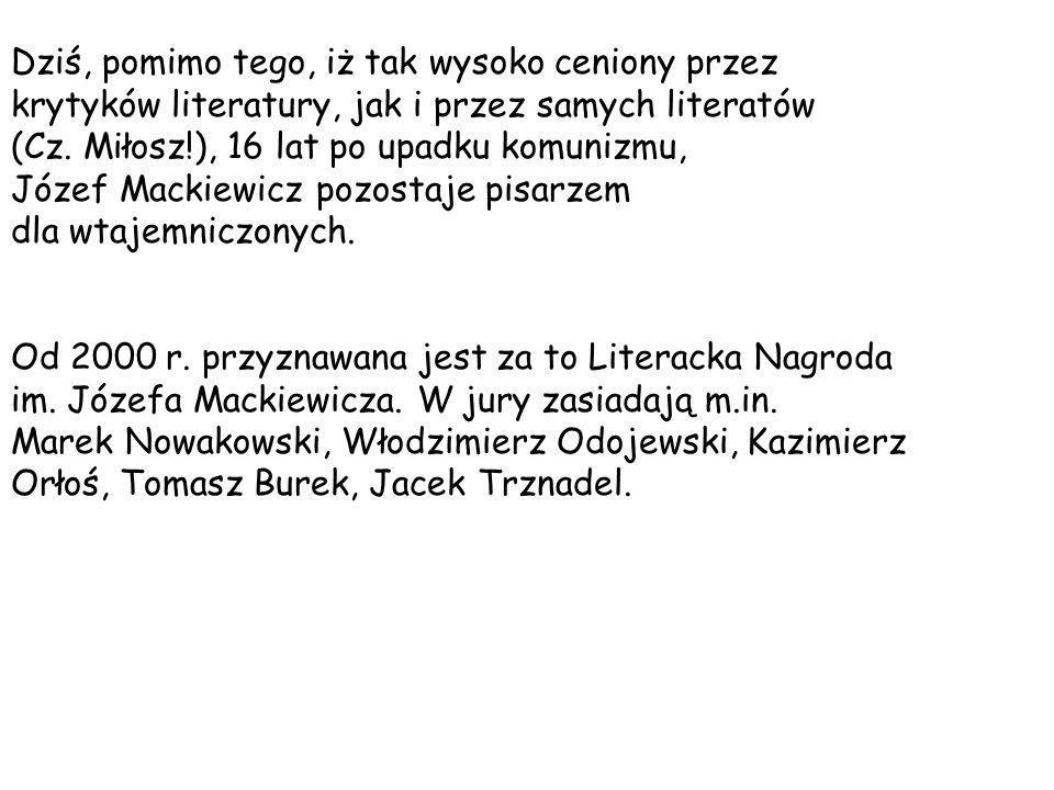 Dziś, pomimo tego, iż tak wysoko ceniony przez krytyków literatury, jak i przez samych literatów (Cz. Miłosz!), 16 lat po upadku komunizmu, Józef Mack