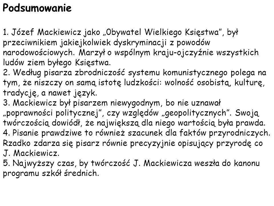 Podsumowanie 1. Józef Mackiewicz jako 0bywatel Wielkiego Księstwa, był przeciwnikiem jakiejkolwiek dyskryminacji z powodów narodowościowych. Marzył o