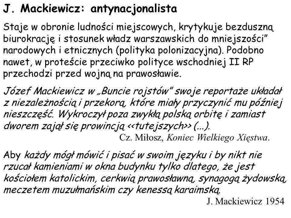 J. Mackiewicz: antynacjonalista Staje w obronie ludności miejscowych, krytykuje bezduszną biurokrację i stosunek władz warszawskich do mniejszości nar
