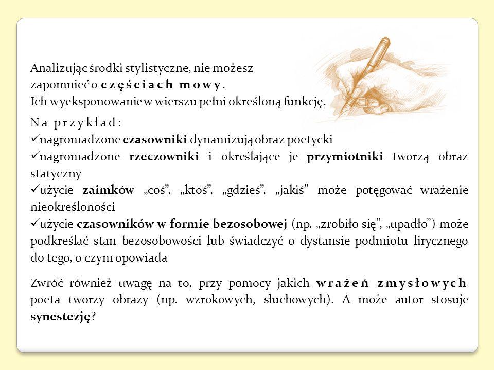 Analizując środki stylistyczne, nie możesz zapomnieć o częściach mowy. Ich wyeksponowanie w wierszu pełni określoną funkcję. Na przykład: nagromadzone