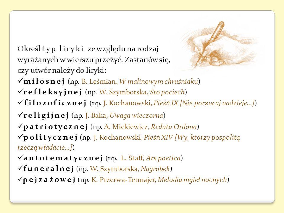 Określ typ liryki ze względu na rodzaj wyrażanych w wierszu przeżyć. Zastanów się, czy utwór należy do liryki: miłosnej (np. B. Leśmian, W malinowym c