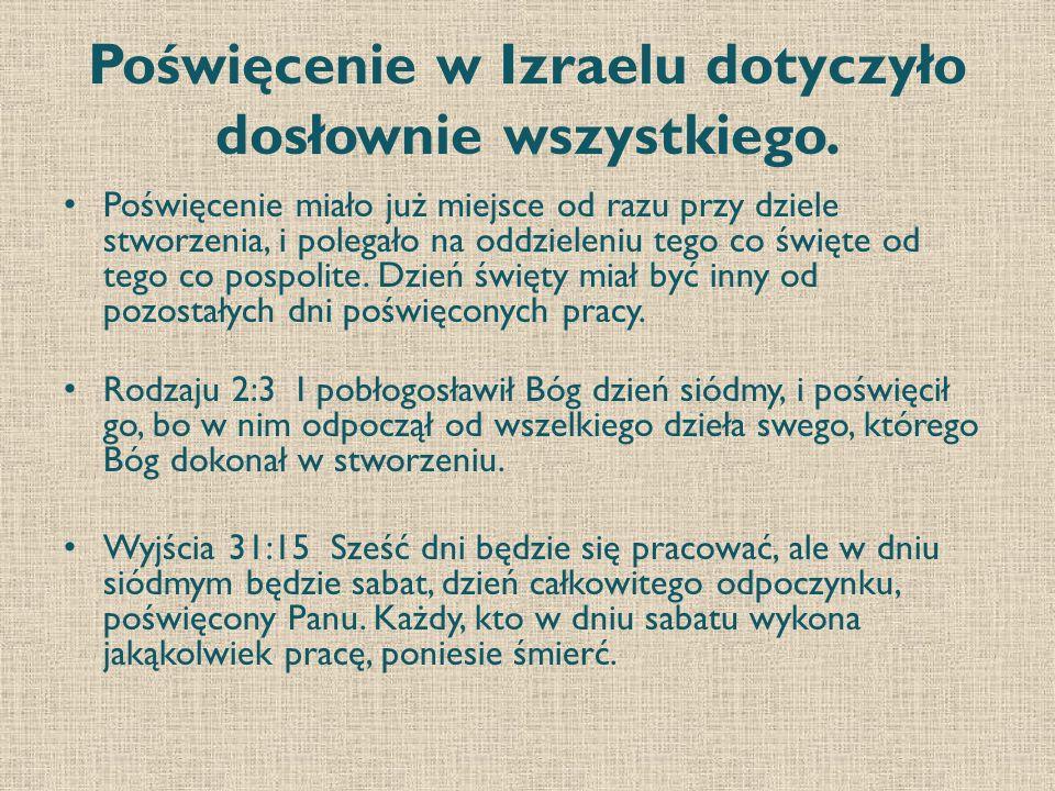 Izrael miał być ludem poświęconym, dlatego miał się wystrzegać praktyk pogańskich i przestrzega prawa Wyjścia 22:31 Będziecie ludźmi mnie poświęconymi; dlatego nie będziecie jedli mięsa zwierzęcia rozszarpanego na polu, rzucicie je psom.