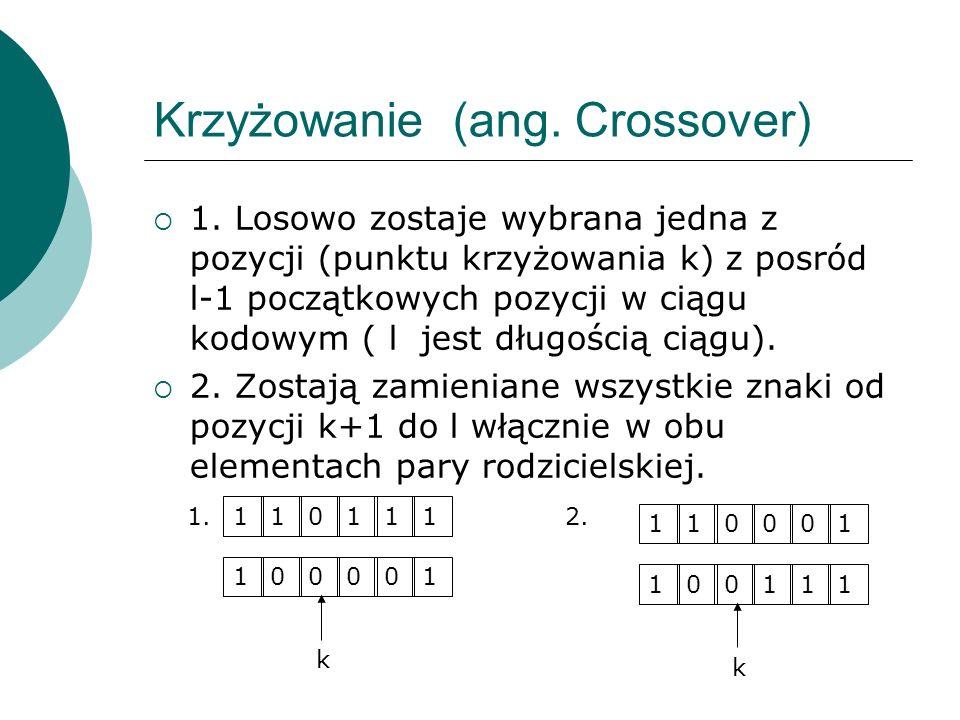 Krzyżowanie (ang. Crossover) 1. Losowo zostaje wybrana jedna z pozycji (punktu krzyżowania k) z posród l-1 początkowych pozycji w ciągu kodowym ( l je