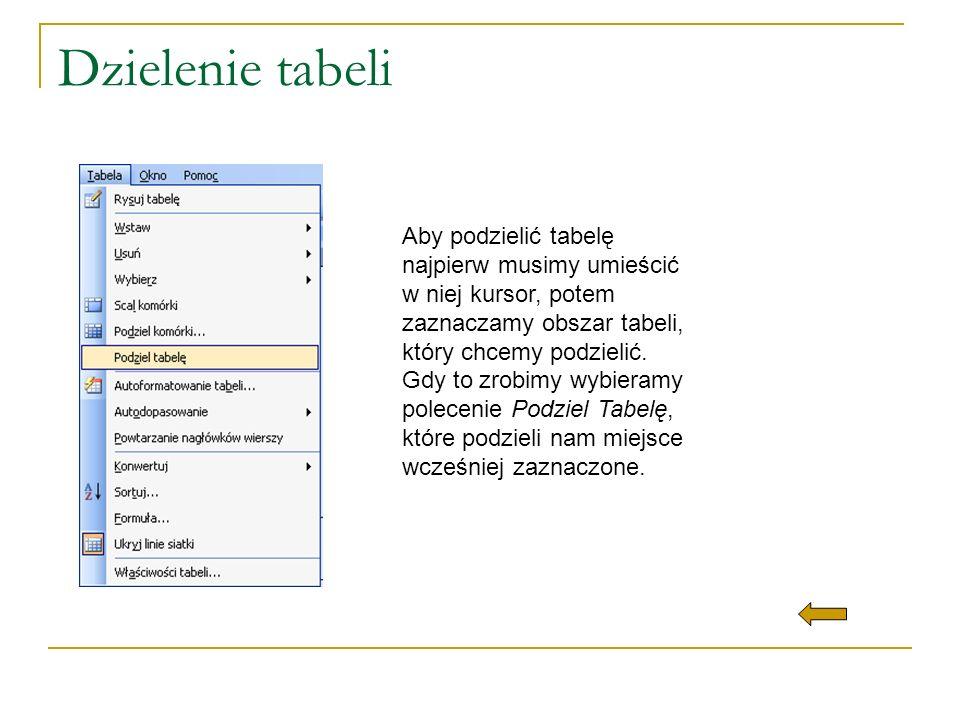 Dzielenie tabeli Aby podzielić tabelę najpierw musimy umieścić w niej kursor, potem zaznaczamy obszar tabeli, który chcemy podzielić. Gdy to zrobimy w