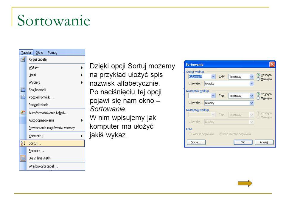 Sortowanie Dzięki opcji Sortuj możemy na przykład ułożyć spis nazwisk alfabetycznie. Po naciśnięciu tej opcji pojawi się nam okno – Sortowanie. W nim