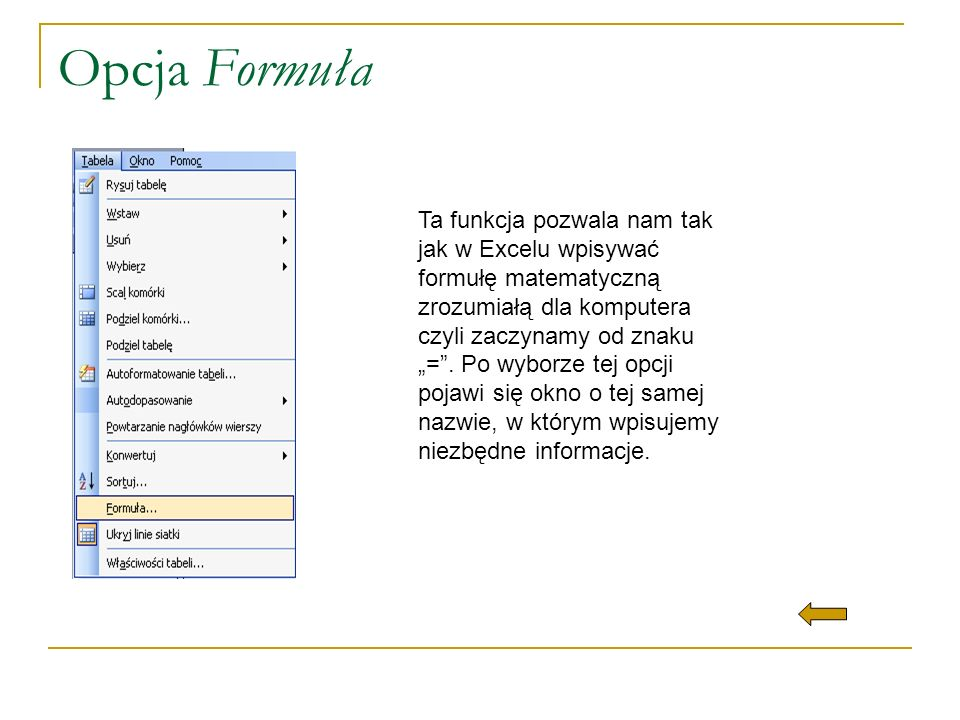 Opcja Formuła Ta funkcja pozwala nam tak jak w Excelu wpisywać formułę matematyczną zrozumiałą dla komputera czyli zaczynamy od znaku =. Po wyborze te