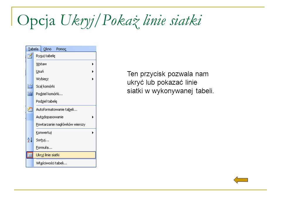 Opcja Ukryj/Pokaż linie siatki Ten przycisk pozwala nam ukryć lub pokazać linie siatki w wykonywanej tabeli.