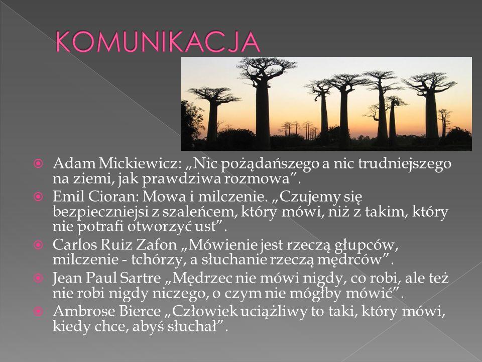 Adam Mickiewicz: Nic pożądańszego a nic trudniejszego na ziemi, jak prawdziwa rozmowa. Emil Cioran: Mowa i milczenie. Czujemy się bezpieczniejsi z sza