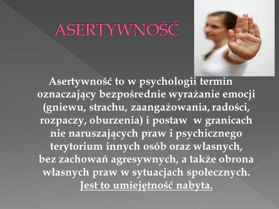 Asertywność to w psychologii termin oznaczający bezpośrednie wyrażanie emocji (gniewu, strachu, zaangażowania, radości, rozpaczy, oburzenia) i postaw
