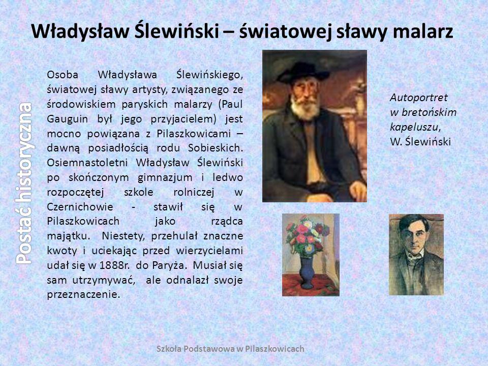Władysław Ślewiński – światowej sławy malarz Szkoła Podstawowa w Pilaszkowicach Osoba Władysława Ślewińskiego, światowej sławy artysty, związanego ze