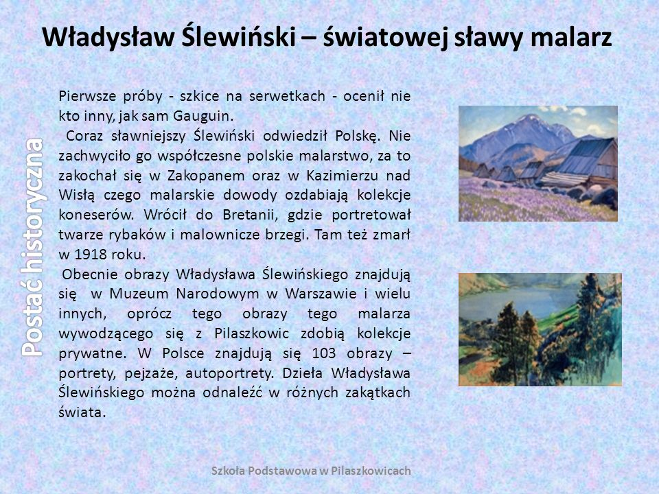 Władysław Ślewiński – światowej sławy malarz Szkoła Podstawowa w Pilaszkowicach Pierwsze próby - szkice na serwetkach - ocenił nie kto inny, jak sam G