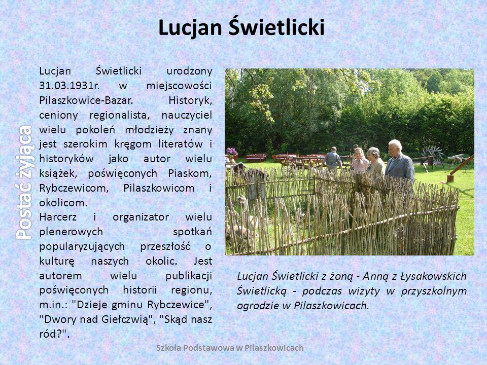 Lucjan Świetlicki Szkoła Podstawowa w Pilaszkowicach Lucjan Świetlicki urodzony 31.03.1931r. w miejscowości Pilaszkowice-Bazar. Historyk, ceniony regi