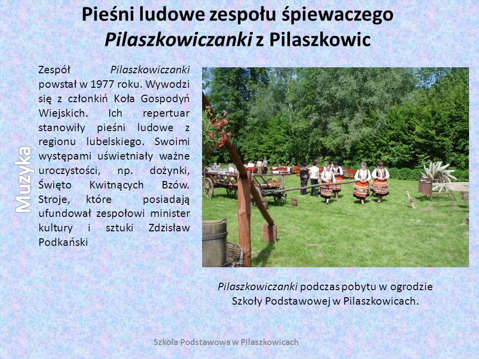 Pieśni ludowe zespołu śpiewaczego Pilaszkowiczanki z Pilaszkowic Szkoła Podstawowa w Pilaszkowicach Zespół Pilaszkowiczanki powstał w 1977 roku. Wywod