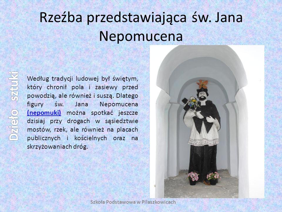 Rzeźba przedstawiająca św. Jana Nepomucena Według tradycji ludowej był świętym, który chronił pola i zasiewy przed powodzią, ale również i suszą. Dlat