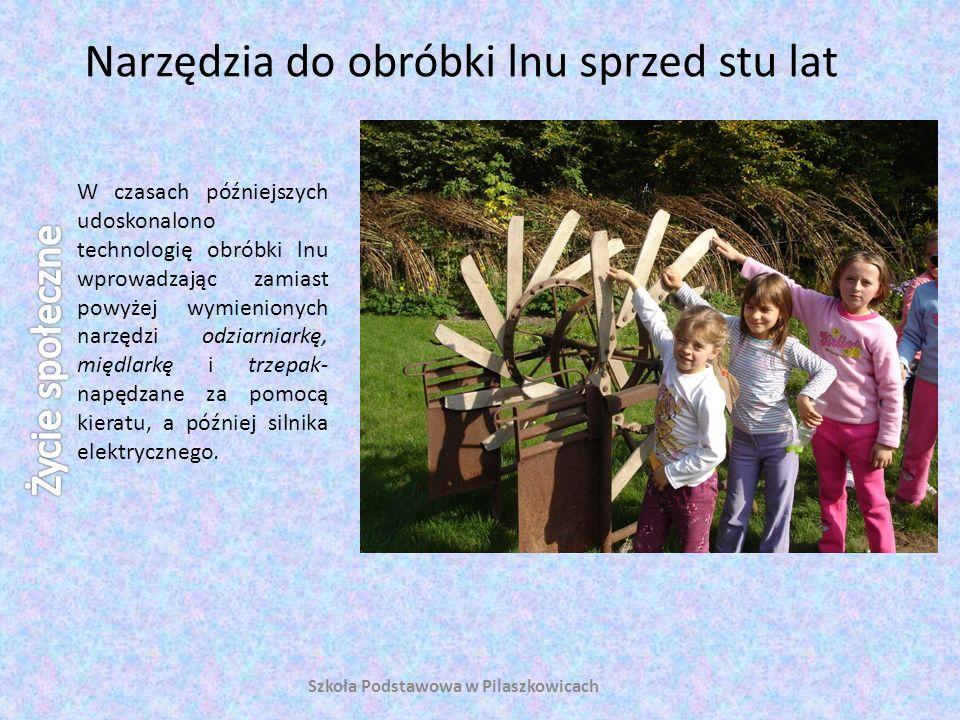 Narzędzia do obróbki lnu sprzed stu lat Szkoła Podstawowa w Pilaszkowicach Obecnie wszystkie urządzenia zastąpiła turbina wielofunkcyjna.
