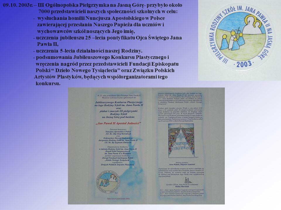 09.10. 2003r. – III Ogólnopolska Pielgrzymka na Jasną Górę- przybyło około 7000 przedstawicieli naszych społeczności szkolnych w celu: - wysłuchania h