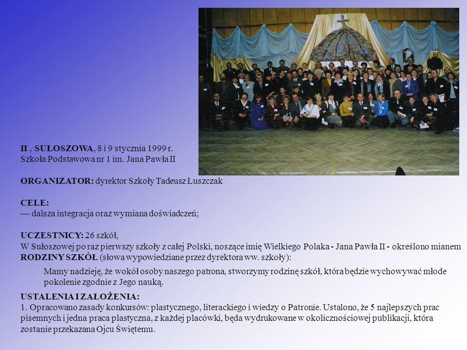 II, SUŁOSZOWA, 8 i 9 stycznia 1999 r. Szkoła Podstawowa nr 1 im. Jana Pawła II ORGANIZATOR: dyrektor Szkoły Tadeusz Łuszczak CELE: dalsza integracja o